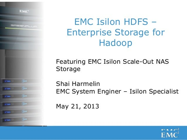 1© Copyright 2011 EMC Corporation. All rights reserved.EMC Isilon HDFS –Enterprise Storage forHadoopFeaturing EMC Isilon S...