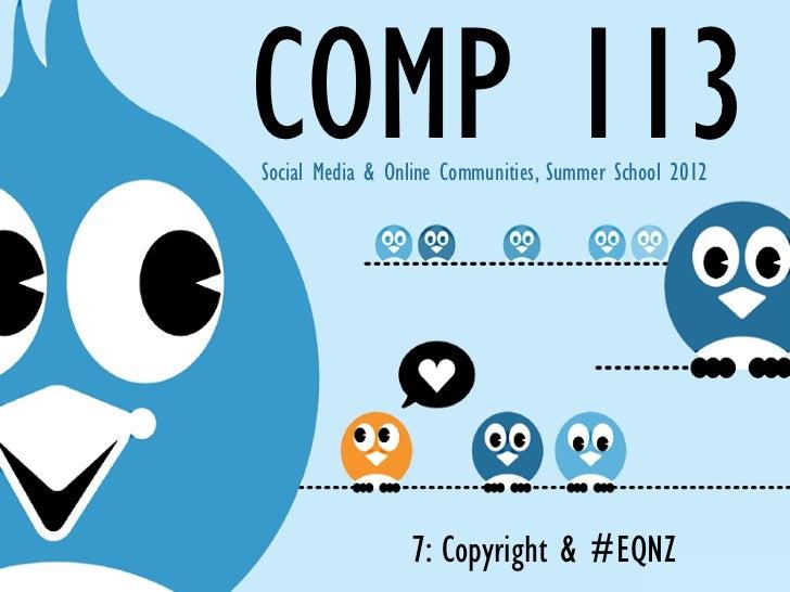 COMP 113Social Media & Online Communities, Summer School 2012                 7: Copyright & #EQNZ