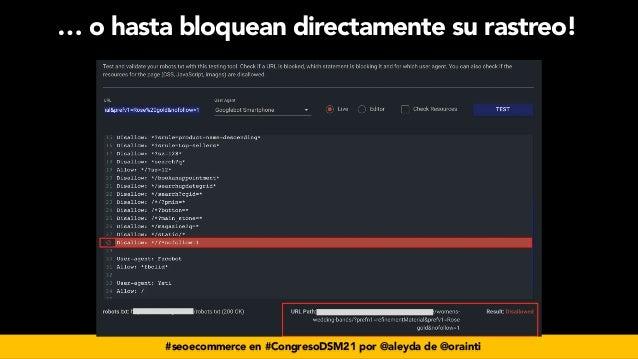 #seoecommerce en #CongresoDSM21 por @aleyda de @orainti … o hasta bloquean directamente su rastreo!