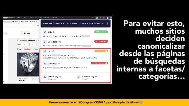 #seoecommerce en #CongresoDSM21 por @aleyda de @orainti Para evitar esto, muchos sitios deciden canonicalizar desde las pá...