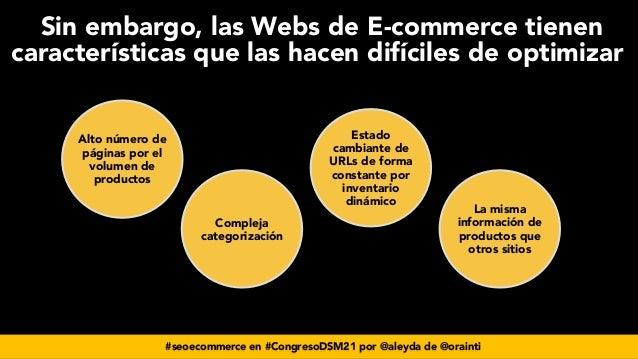 #seoecommerce en #CongresoDSM21 por @aleyda de @orainti Sin embargo, las Webs de E-commerce tienen características que las...
