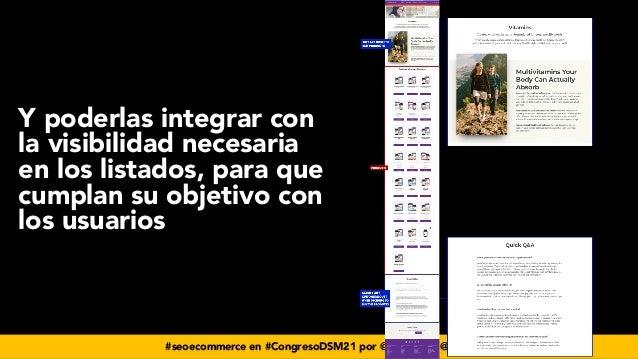 #seoecommerce en #CongresoDSM21 por @aleyda de @orainti Y poderlas integrar con la visibilidad necesaria en los listados, ...