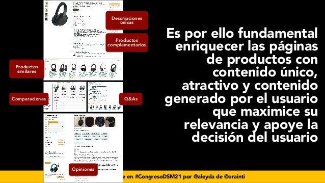 #seoecommerce en #CongresoDSM21 por @aleyda de @orainti Es por ello fundamental enriquecer las páginas de productos con co...