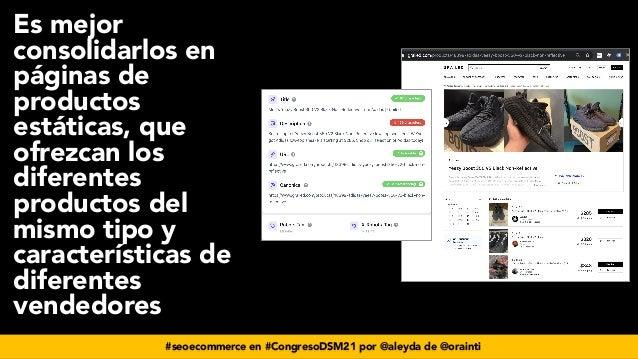 #seoecommerce en #CongresoDSM21 por @aleyda de @orainti Es mejor consolidarlos en páginas de productos estáticas, que ofre...