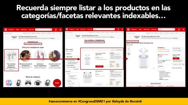 #seoecommerce en #CongresoDSM21 por @aleyda de @orainti Recuerda siempre listar a los productos en las categorías/facetas ...