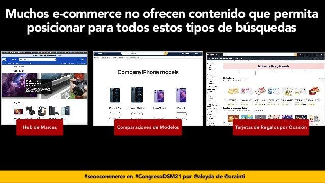#seoecommerce en #CongresoDSM21 por @aleyda de @orainti Muchos e-commerce no ofrecen contenido que permita posicionar para...