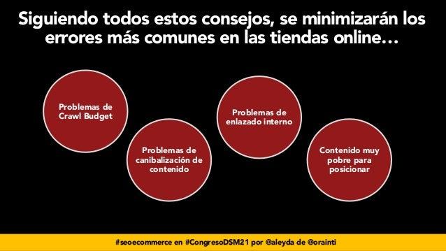 #seoecommerce en #CongresoDSM21 por @aleyda de @orainti Siguiendo todos estos consejos, se minimizarán los errores más com...