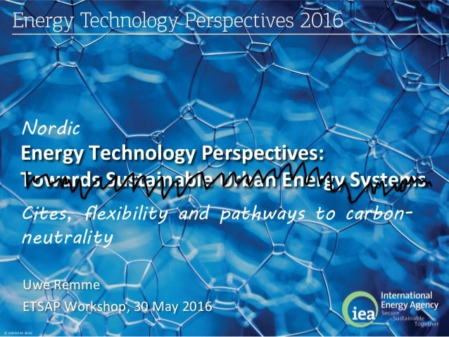 © OECD/IEA 2016 Energy Technology Perspectives: Towards Sustainable Urban Energy Systems Uwe Remme ETSAP Workshop, 30 May ...