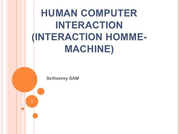 HUMAN COMPUTER INTERACTION (INTERACTION HOMME-MACHINE) Sethserey SAM