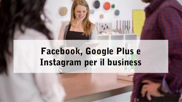 Facebook, Google Plus e  Instagram per il business