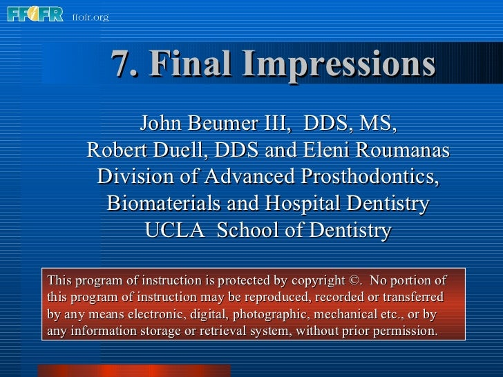 7. Final Impressions John Beumer III,  DDS, MS, Robert Duell, DDS and Eleni Roumanas Division of Advanced Prosthodontics, ...