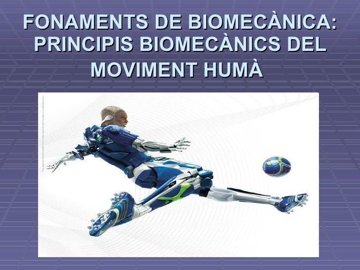 FONAMENTS DE BIOMECÀNICA: PRINCIPIS BIOMECÀNICS DEL MOVIMENT HUMÀ