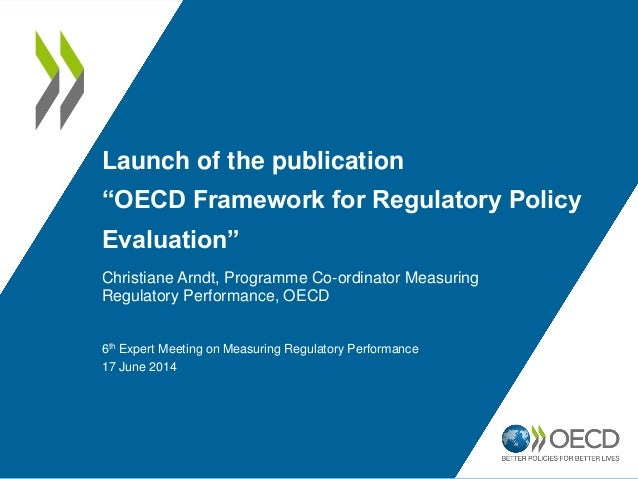 "Launch of the publication ""OECD Framework for Regulatory Policy Evaluation"" Christiane Arndt, Programme Co-ordinator Measu..."
