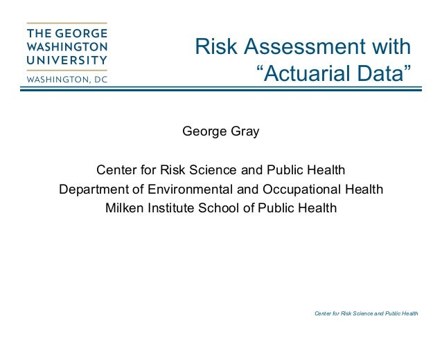 """Center for Risk Science and Public Health Risk Assessment with """"Actuarial Data"""" George Gray Center for Risk Science and Pu..."""