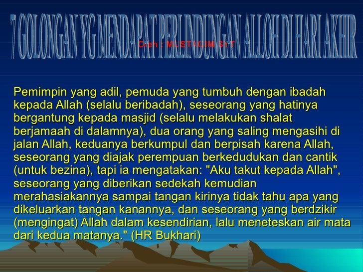 Oleh : MUSTAQIM SYT Pemimpin yang adil, pemuda yang tumbuh dengan ibadah kepada Allah (selalu beribadah), seseorang yang h...