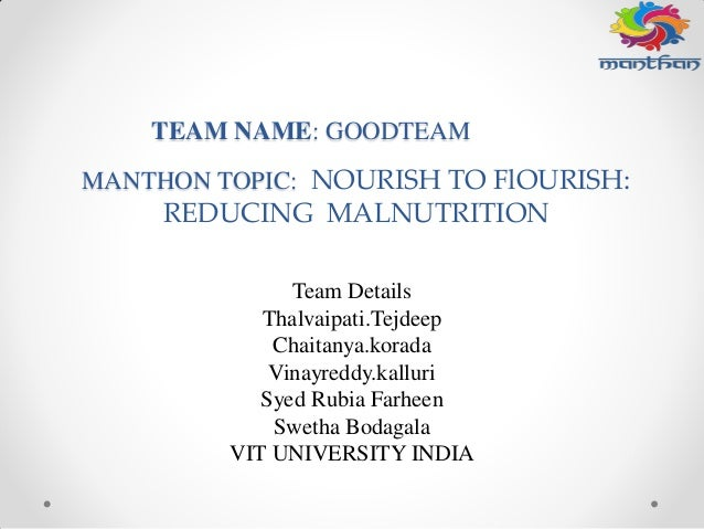 MANTHON TOPIC: NOURISH TO FlOURISH: REDUCING MALNUTRITION Team Details Thalvaipati.Tejdeep Chaitanya.korada Vinayreddy.kal...
