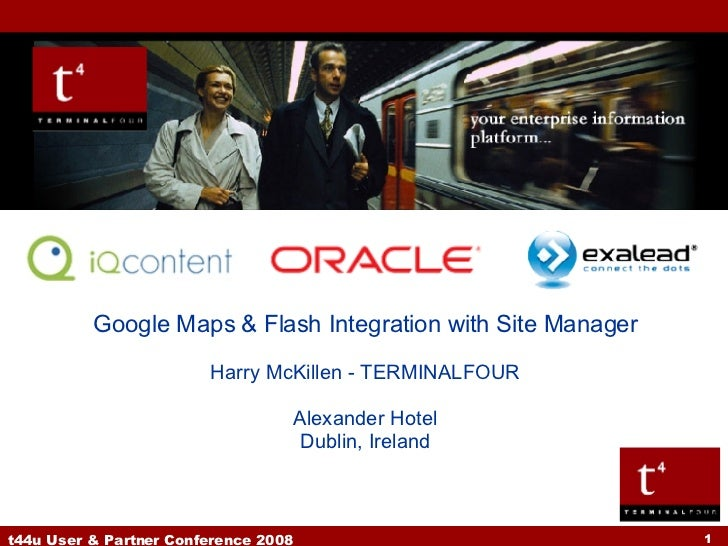Google Maps & Flash Integration with Site Manager Harry McKillen - TERMINALFOUR Alexander Hotel Dublin, Ireland