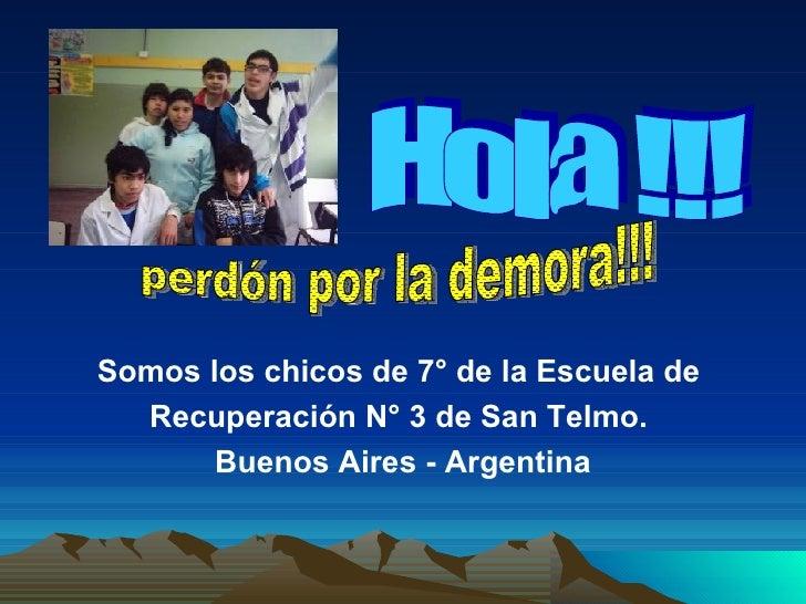 <ul><li>Somos los chicos de 7° de la Escuela de  </li></ul><ul><li>Recuperación N° 3 de San Telmo.  </li></ul><ul><li>Buen...