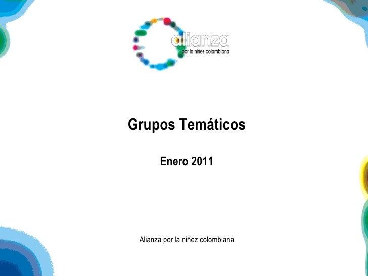 Grupos Temáticos Enero 2011 Alianza por la niñez colombiana
