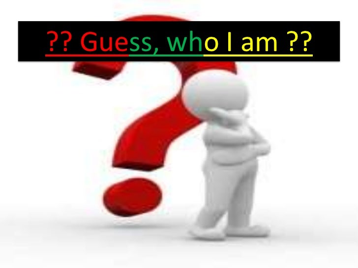 ?? Guess, who I am ??