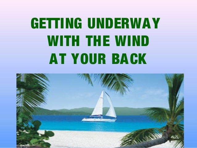 GETTING UNDERWAYWITH THE WINDAT YOUR BACK