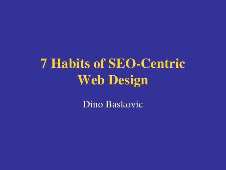 7 Habits of SEO-Centric Web Design Dino Baskovic