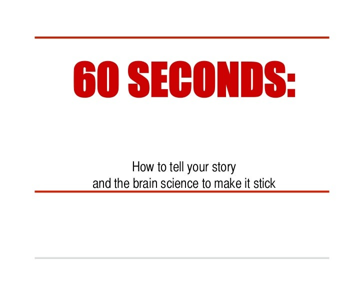 60 SECONDS:        How to tell your story and the brain science to make it stick