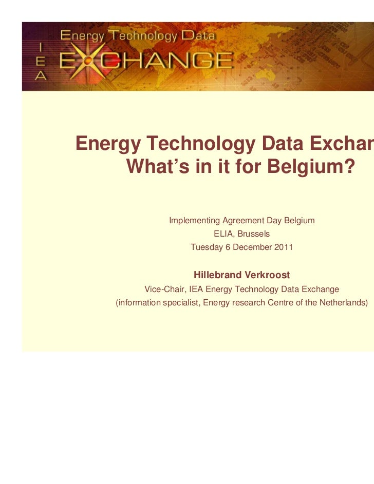 Energy Technology Data Exchange.     What's in it for Belgium?                 Implementing Agreement Day Belgium         ...