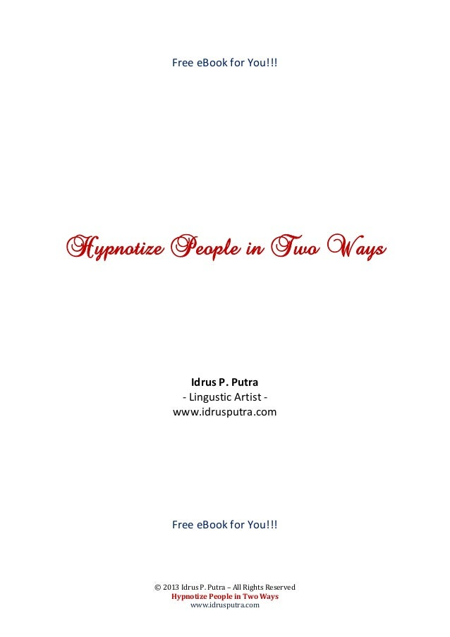 Free eBook for You!!!Hypnotize People in Two Ways               Idrus P. Putra             - Lingustic Artist -           ...