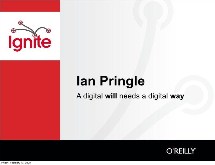 Ian Pringle                             A digital will needs a digital way     Friday, February 13, 2009