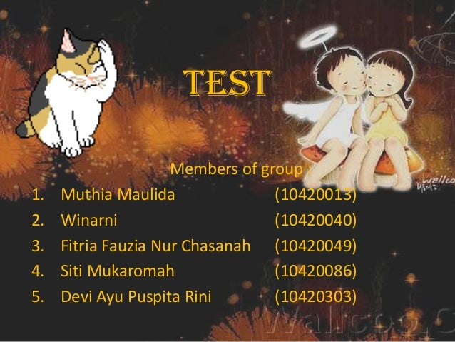 TESTMembers of group :1. Muthia Maulida (10420013)2. Winarni (10420040)3. Fitria Fauzia Nur Chasanah (10420049)4. Siti Muk...