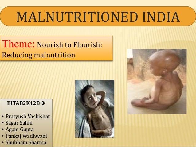 MALNUTRITIONED INDIA IIITAB2K12B • Pratyush Vashishat • Sagar Sahni • Agam Gupta • Pankaj Wadhwani • Shubham Sharma Theme...