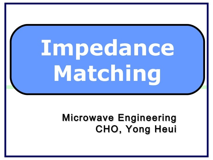 Impedance Matching Microwave Engineering       CHO, Yong Heui
