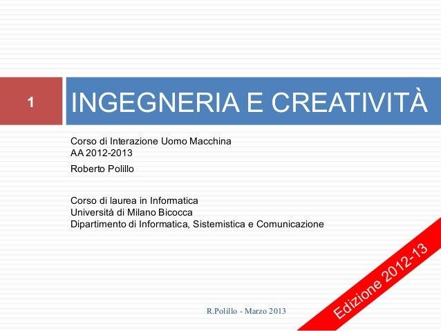 1   INGEGNERIA E CREATIVITÀ    Corso di Interazione Uomo Macchina    AA 2012-2013    Roberto Polillo    Corso di laurea in...
