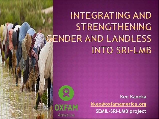 Keo Kaneka kkeo@oxfamamerica.org SEMIL-SRI-LMB project