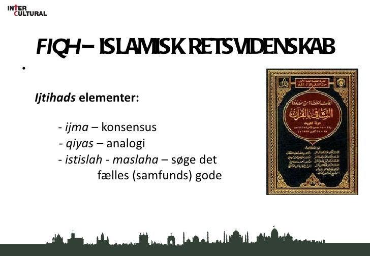 FIQH  – ISLAMISK RETSVIDENSKAB <ul><li>Ijtihads  elementer: </li></ul><ul><li>-  ijma  – konsensus </li></ul><ul><li>  -  ...