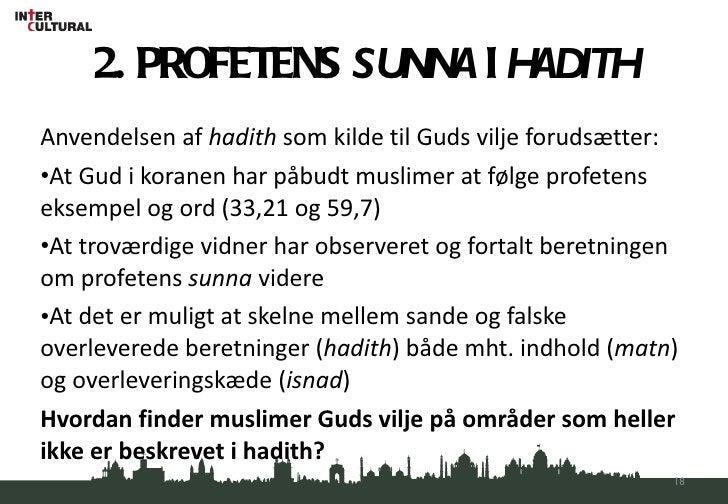 2. PROFETENS  SUNNA  I  HADITH <ul><li>Anvendelsen af  hadith  som kilde til Guds vilje forudsætter: </li></ul><ul><li>At ...