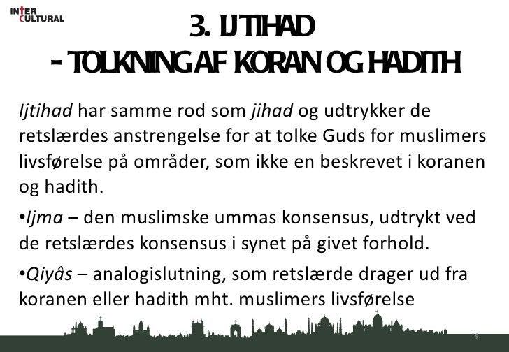 3. IJTIHAD  - TOLKNING AF KORAN OG HADITH <ul><li>Ijtihad  har samme rod som  jihad  og udtrykker de retslærdes anstrengel...