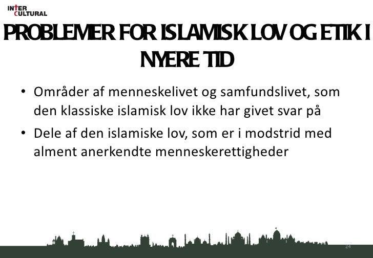PROBLEMER FOR ISLAMISK LOV OG ETIK I NYERE TID <ul><li>Områder af menneskelivet og samfundslivet, som den klassiske islami...