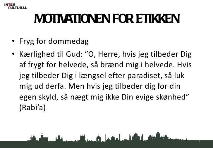 """MOTIVATIONEN FOR ETIKKEN <ul><li>Fryg for dommedag </li></ul><ul><li>Kærlighed til Gud: """"O, Herre, hvis jeg tilbeder Dig a..."""