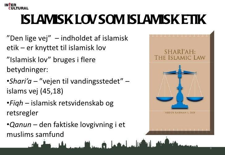 """ISLAMISK LOV SOM ISLAMISK ETIK <ul><li>"""" Den lige vej""""  – indholdet af islamisk etik – er knyttet til islamisk lov </li></..."""