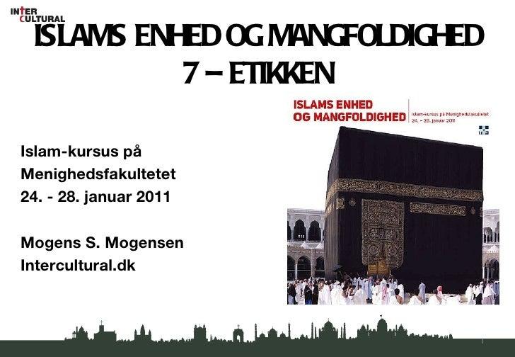 ISLAMS ENHED OG MANGFOLDIGHED 7 – ETIKKEN <ul><li>Islam-kursus på  </li></ul><ul><li>Menighedsfakultetet  </li></ul><ul><l...