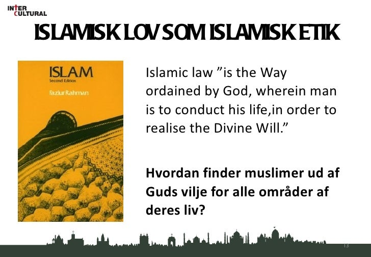 """ISLAMISK LOV SOM ISLAMISK ETIK <ul><li>Islamic law """"is the Way ordained by God, wherein man is to conduct his life,in orde..."""