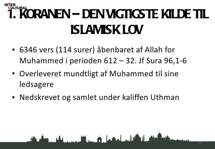 1. KORANEN – DEN VIGTIGSTE KILDE TIL ISLAMISK LOV  <ul><li>6346 vers (114 surer) åbenbaret af Allah for Muhammed i periode...
