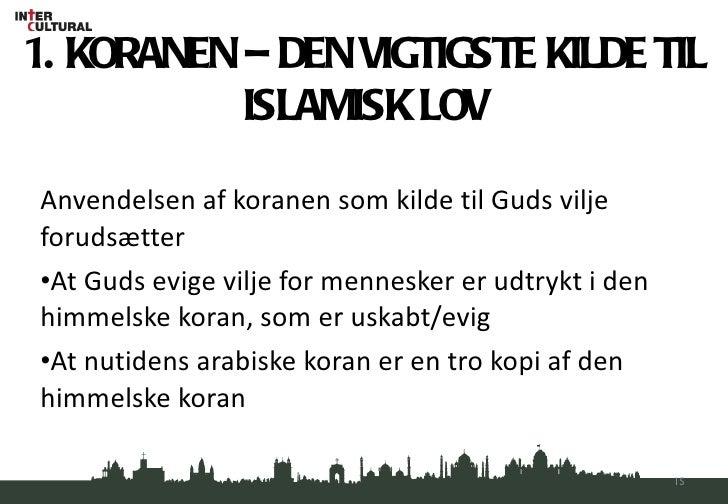 1. KORANEN – DEN VIGTIGSTE KILDE TIL ISLAMISK LOV <ul><li>Anvendelsen af koranen som kilde til Guds vilje forudsætter </li...