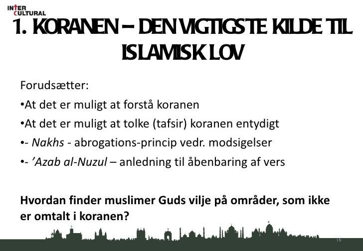 1. KORANEN – DEN VIGTIGSTE KILDE TIL ISLAMISK LOV <ul><li>Forudsætter: </li></ul><ul><li>At det er muligt at forstå korane...