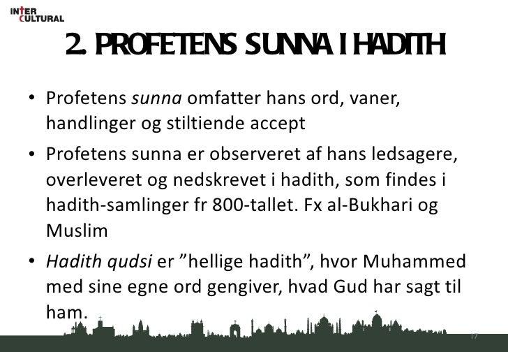 2. PROFETENS SUNNA I HADITH <ul><li>Profetens  sunna  omfatter hans ord, vaner, handlinger og stiltiende accept </li></ul>...