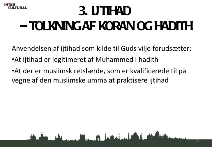 3. IJTIHAD  – TOLKNING AF KORAN OG HADITH <ul><li>Anvendelsen af ijtihad som kilde til Guds vilje forudsætter: </li></ul><...