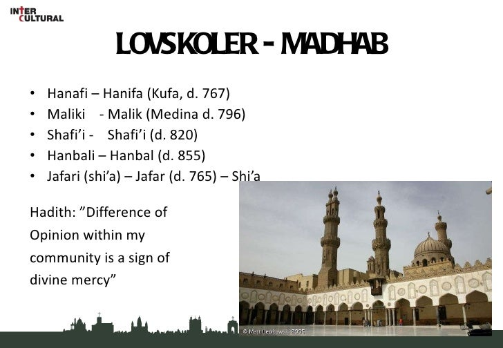 LOVSKOLER - MADHAB <ul><li>Hanafi – Hanifa (Kufa, d. 767) </li></ul><ul><li>Maliki - Malik (Medina d. 796) </li></ul><ul><...