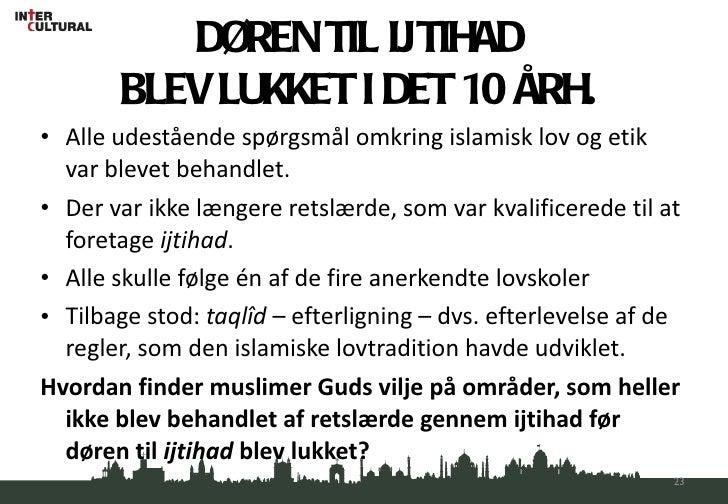 DØREN TIL IJTIHAD  BLEV LUKKET I DET 10 ÅRH.  <ul><li>Alle udestående spørgsmål omkring islamisk lov og etik var blevet be...